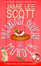 Breakfast, Bouchy & Murder - Willa Friday Food & Wine Mystery, #4 ekitaplar by Jamie Lee Scott