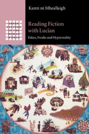 Reading Fiction with Lucian - Fakes, Freaks and Hyperreality ebook by Karen ní Mheallaigh