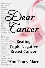 Dear Cancer: Beating Triple Negative Breast Cancer ebook by Ann Tracy Marr