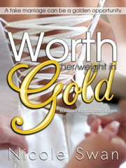 Worth Her Weight in Gold - A fake marriage can be a golden opportunity ebook by Nicole Swan