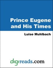 Prince Eugene and His Times ebook by Muhlbach, Luise