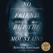 No Friend But the Mountains - Writing from Manus Prison audiobook by Behrouz Boochani