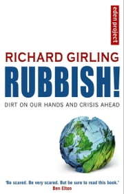 Rubbish! - Dirt On Our Hands And Crisis Ahead ebook by Richard Girling