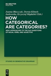 How Categorical are Categories? - New Approaches to the Old Questions of Noun, Verb, and Adjective ebook by Joanna Blaszczak,Dorota Klimek-Jankowska,Krzysztof Migdalski