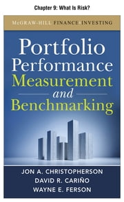 Portfolio Performance Measurement and Benchmarking, Chapter 9 - What Is Risk? ebook by Jon A. Christopherson,David R. Carino,Wayne E. Ferson