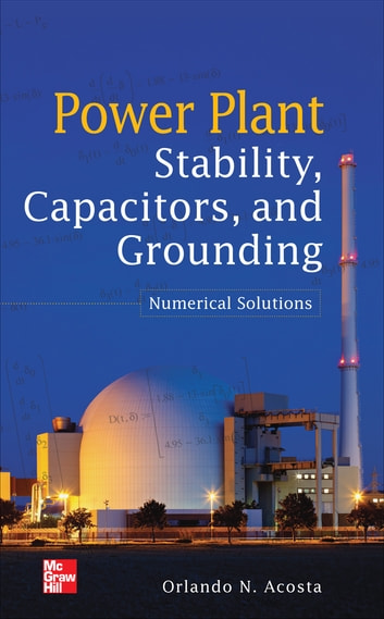 Power Plant Stability Capacitors and Grounding: Numerical Solutions - Numerical Solutions ebook by Orlando N. Acosta