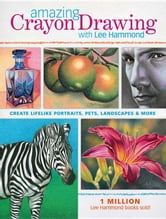 Amazing Crayon Drawing with Lee Hammond: Create Lifelike Portraits, Pets, Landscapes and More ebook by Hammond, Lee