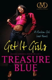 Get It Girls - A Harlem Girl Lost Novel ebook by Treasure Blue
