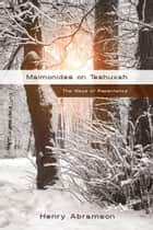 Maimonides on Teshuvah: The Ways of Repentance ebook by Henry Abramson