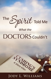 The Spirit Told Me What the Doctors Couldn't ebook by Jody L. Williams