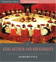 King Arthur and His Knights (Illustrated Edition) ebook by Howard Pyle