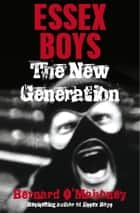 Essex Boys, The New Generation ebook by Bernard O'Mahoney