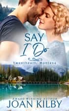 Say I Do ebook by Joan Kilby