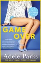 Game Over - If love is a game, what would you risk to win everything you desire? ebook by Adele Parks