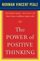 The Power of Positive Thinking ebook by Dr. Norman Vincent Peale