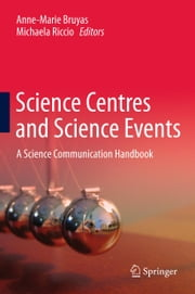 Science Centres and Science Events - A Science Communication Handbook ebook by Anne-Marie Bruyas,Michaela Riccio