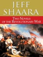 Two Novels of the Revolutionary War - Rise to Rebellion and The Glorious Cause ebook by Jeff Shaara