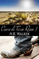 Cuore di terra rossa 3 ebook by N. R. Walker