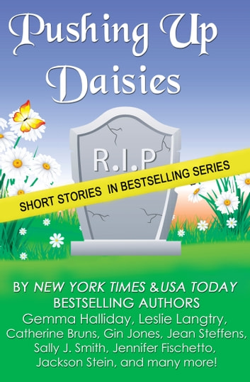 Pushing Up Daisies (a short story collection) ebook by Gemma Halliday,Leslie Langtry,Catherine Bruns,Gin Jones,Jean Steffens,Sally J. Smith,Jennifer Fischetto,Jackson Stein,Traci Andrighetti,Barbara Valentin,Erin Huss,Aimee Gilchrist,Jayne Denker,Margaret C. Morse,Melissa Baldwin