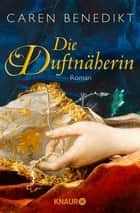 Die Duftnäherin - Roman ebook by Caren Benedikt