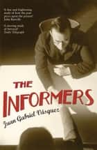 The Informers - Translated from the Spanish by Anne McLean 電子書籍 by Juan Gabriel Vásquez, Anne McLean