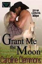 Grant Me The Moon ebook by Caroline Clemmons