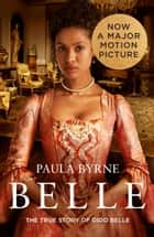 Belle: The True Story of Dido Belle ebook by Paula Byrne