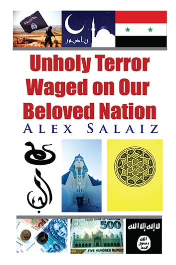 Unholy Terror Waged on Our Beloved Nation ebook by Alex Salaiz