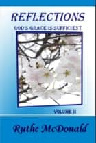 Reflections: God's Grace is Sufficient Volume II ebook by Ruthe McDonald