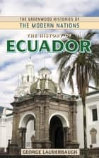 The History of Ecuador ebook by George M. Lauderbaugh