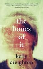 The Bones of It ebook by Kelly Creighton