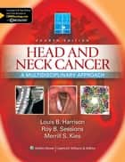 Head and Neck Cancer ebook by Louis B. Harrison,Roy B. Sessions,Merrill S. Kies
