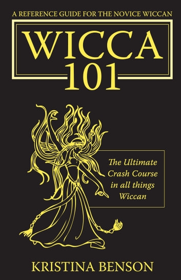 Wicca 101: A New Reference for the Beginner Wiccan ebook by Kristina Benson