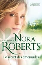 Le secret des émeraudes ebook by Nora Roberts