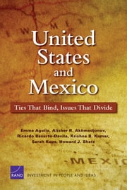 United States and Mexico - Ties That Bind, Issues That Divide ebook by Emma Aguila, Alisher Akhmedjonov, Ricardo Basurto-Davila,...