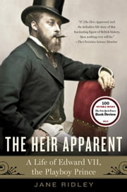 The Heir Apparent - A Life of Edward VII, the Playboy Prince ebook by Jane Ridley