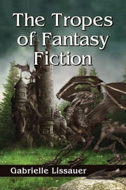 The Tropes of Fantasy Fiction ebook by Gabrielle Lissauer