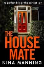 The House Mate - A gripping psychological thriller you won't be able to put down in 2021 ebook by Nina Manning