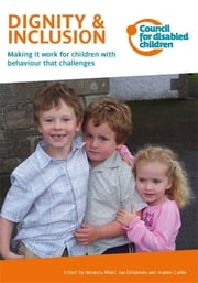 Dignity & Inclusion - Making it work for children with behaviour that challenges ebook by Jan Delamore, Jeanne Carlin, Amanda Allard