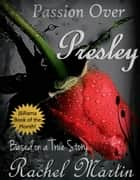 Passion Over Presley: Based on a True Story ebook by Rachel Martin