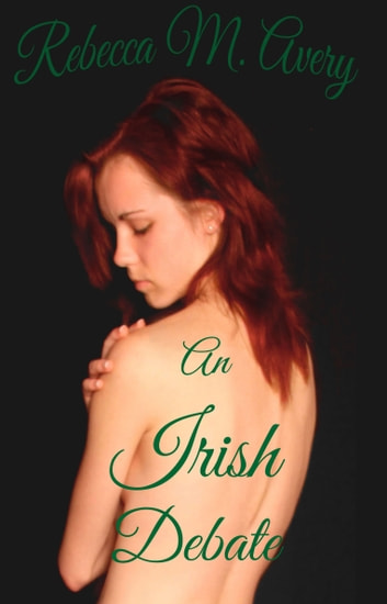 An Irish Debate ebook by Rebecca M Avery