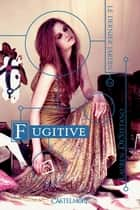 Fugitive - Le Dernier jardin, T2 ebook by Lauren Destefano