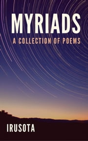 MYRIADS - A Collection of Poems ebook by Irusota The Poet