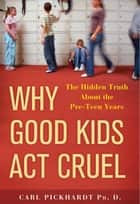 Why Good Kids Act Cruel ebook by Carl Pickhardt, Ph.D.