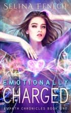Emotionally Charged - Empath Chronicles, #2 ebook by Selina Fenech