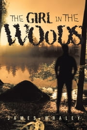THE GIRL IN THE WOODS ebook by JAMES WHALEY
