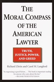 The Moral Compass of the American Lawyer - Truth, Justice, Power, and Greed ebook by Richard A. Zitrin,Carol M. Langford