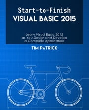 Start-to-Finish Visual Basic 2015 ebook by Tim Patrick