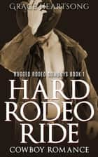 Cowboy Romance: Hard Rodeo Ride - Rugged Rodeo Cowboys, #1 ebook by GRACE HEARTSONG