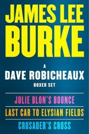 A Dave Robicheaux Ebook Boxed Set - Jolie Blon's Bounce, Last Car to Elysian Fields, Crusader's Cross ebook by James Lee Burke